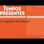 Ciência: entre a negação e o desejo - Edilson Serra