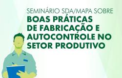 Ministério promove, em Brasília, seminário sobre autocontrole na produção agropecuária