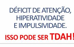 Déficit de Atenção, Hiperatividade e Impulsividade. Isso pode ser TDAH!