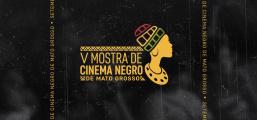 V MOSTRA DE CINEMA NEGRO DE MATO GROSSO ABRE INSCRIÇÕES