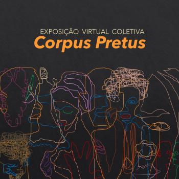 Exposição Virtual Coletiva Corpus Pretus