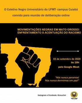 Coletivo Negro Universitário da UFMT - convida entidades negras de M T para reunião  online