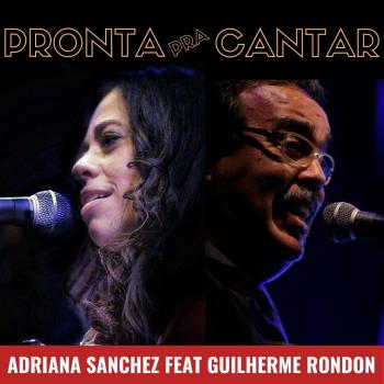 """Música/Lançamento: Adriana Sanchez e Guilherme Rondon apresentam """"Pronta Pra Cantar"""""""