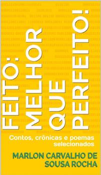 """Lançamento: """"Feito: melhor que perfeito!"""" de Marlon Carvalho S. Rocha"""