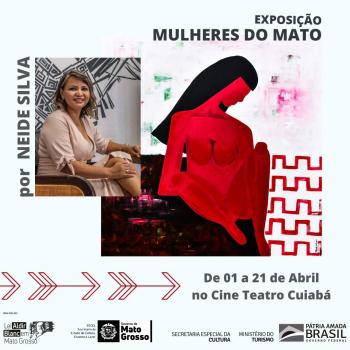 Exposição de Neide Silva - 01 a 21 de Abril Cine Teatro Cuiabá