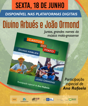 DIVINO ARBUÉS E JOÃO ORMOND LANÇAM MÚSICAS EM CANTOS DO MATO